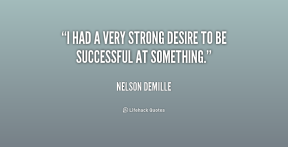 i-had-a-very-strong-desire-successful-at-something