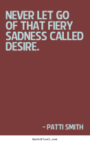 never-let-go-of-that-fiery-sadness-called-desire-patti-smith